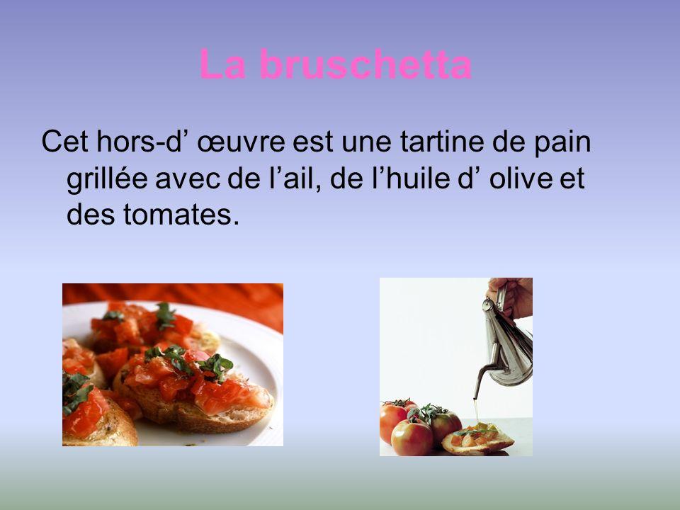 La bruschetta Cet hors-d œuvre est une tartine de pain grillée avec de lail, de lhuile d olive et des tomates.