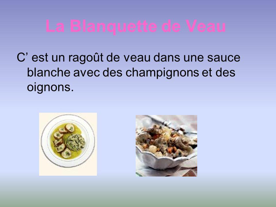 La Blanquette de Veau C est un ragoût de veau dans une sauce blanche avec des champignons et des oignons.