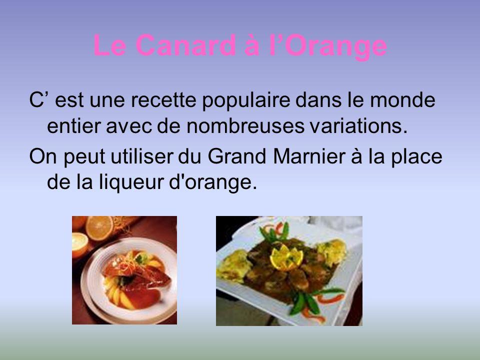 Le Canard à lOrange C est une recette populaire dans le monde entier avec de nombreuses variations. On peut utiliser du Grand Marnier à la place de la