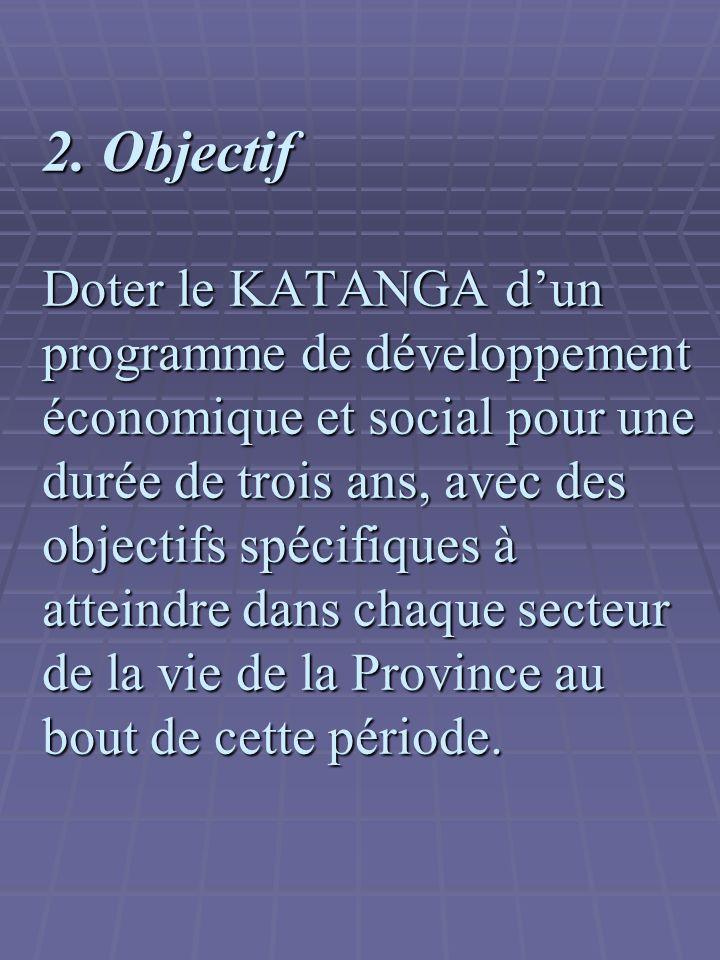 2. Objectif Doter le KATANGA dun programme de développement économique et social pour une durée de trois ans, avec des objectifs spécifiques à atteind