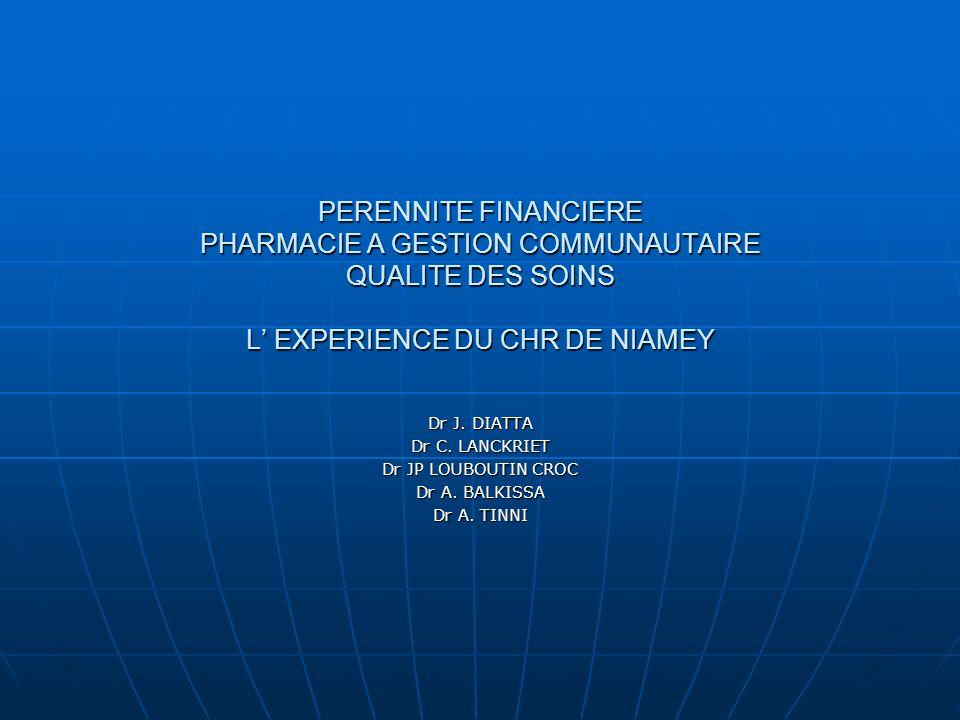 PERENNITE FINANCIERE PHARMACIE A GESTION COMMUNAUTAIRE QUALITE DES SOINS L EXPERIENCE DU CHR DE NIAMEY Dr J.