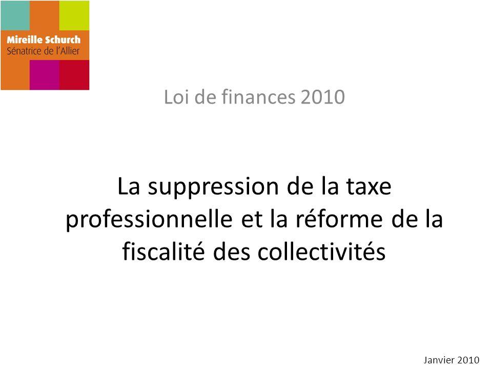 La suppression de la taxe professionnelle et la réforme de la fiscalité des collectivités Loi de finances 2010 Janvier 2010
