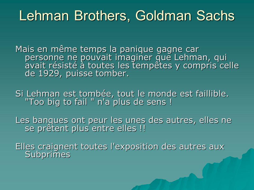 Lehman Brothers, Goldman Sachs Mais en même temps la panique gagne car personne ne pouvait imaginer que Lehman, qui avait résisté à toutes les tempêtes y compris celle de 1929, puisse tomber.