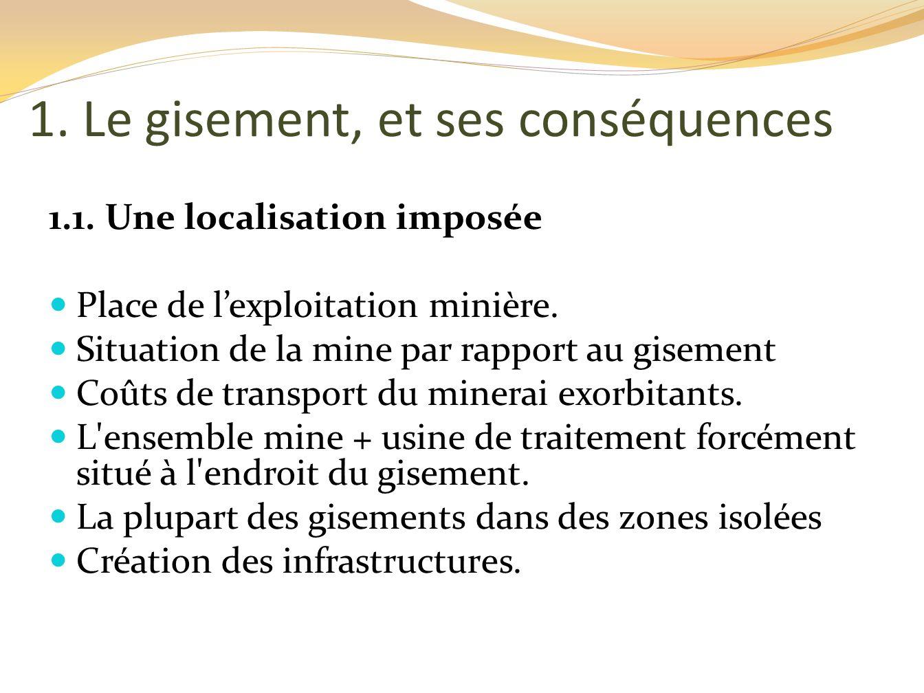 La nécessité de construction d une cité minière Investissement important en infrastructures, dont une partie au moins est à la charge de l entreprise minière Les infrastructures pèsent sur les coûts opératoires