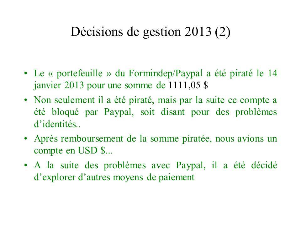 Décisions de gestion 2013 (2) Le « portefeuille » du Formindep/Paypal a été piraté le 14 janvier 2013 pour une somme de 1111,05 $ Non seulement il a été piraté, mais par la suite ce compte a été bloqué par Paypal, soit disant pour des problèmes didentités..