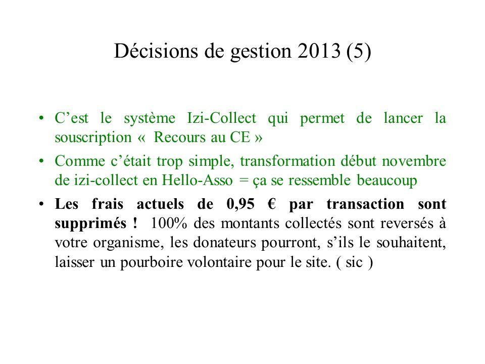Décisions de gestion 2013 (5) Cest le système Izi-Collect qui permet de lancer la souscription « Recours au CE » Comme cétait trop simple, transformat