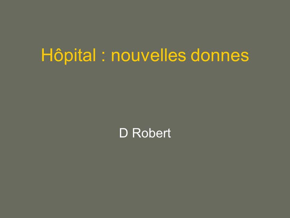 Hôpital : nouvelles donnes D Robert
