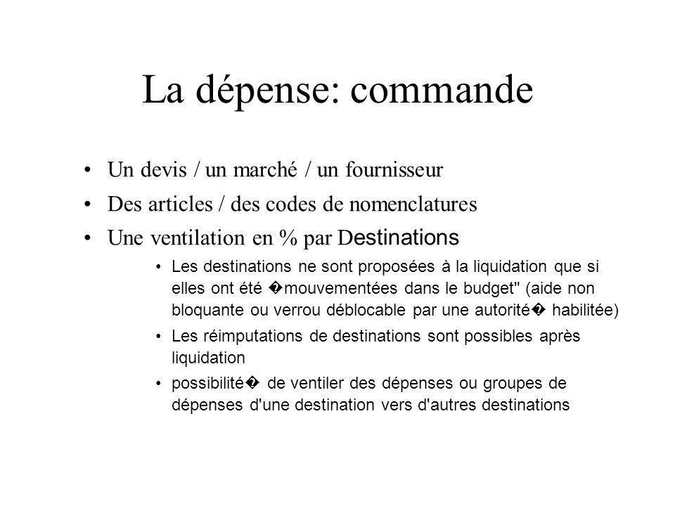 La dépense: commande Un devis / un marché / un fournisseur Des articles / des codes de nomenclatures Une ventilation en % par D estinations Les destin