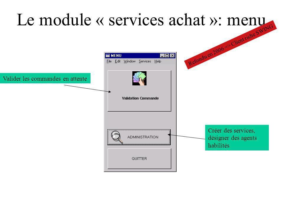 Le module « services achat »: menu Valider les commandes en attente Créer des services, désigner des agents habilités Refondu en 2006 => Client riche