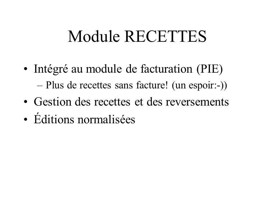 Module RECETTES Intégré au module de facturation (PIE) –Plus de recettes sans facture! (un espoir:-)) Gestion des recettes et des reversements Édition