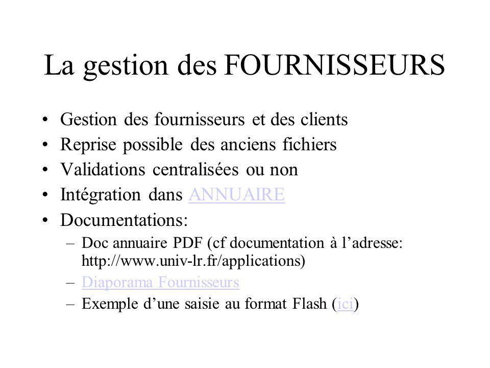 La gestion des FOURNISSEURS Gestion des fournisseurs et des clients Reprise possible des anciens fichiers Validations centralisées ou non Intégration