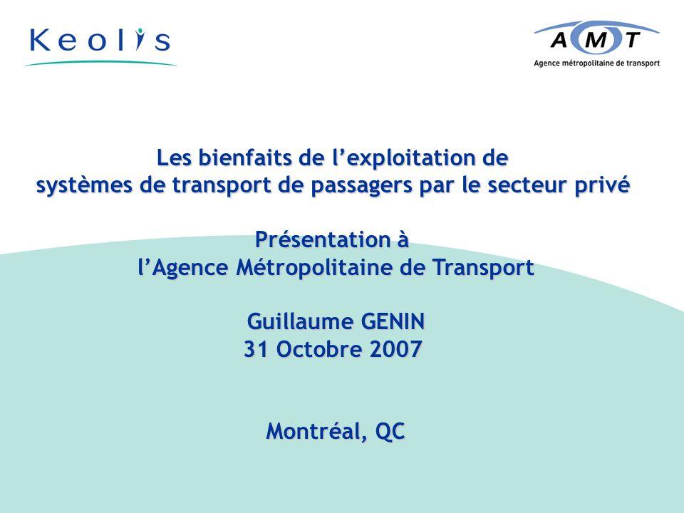 Les bienfaits de lexploitation de systèmes de transport de passagers par le secteur privé Présentation à lAgence Métropolitaine de Transport Guillaume GENIN 31 Octobre 2007 Montréal, QC