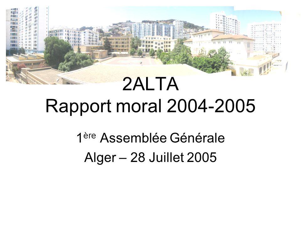 2ALTA Rapport moral 2004-2005 1 ère Assemblée Générale Alger – 28 Juillet 2005
