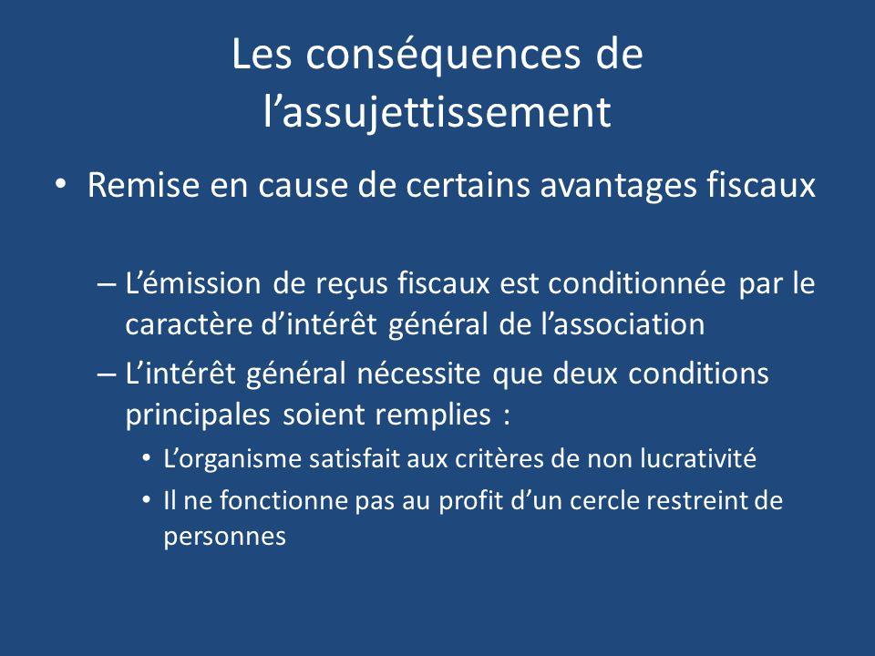 Les conséquences de lassujettissement Remise en cause de certains avantages fiscaux – Lémission de reçus fiscaux est conditionnée par le caractère din