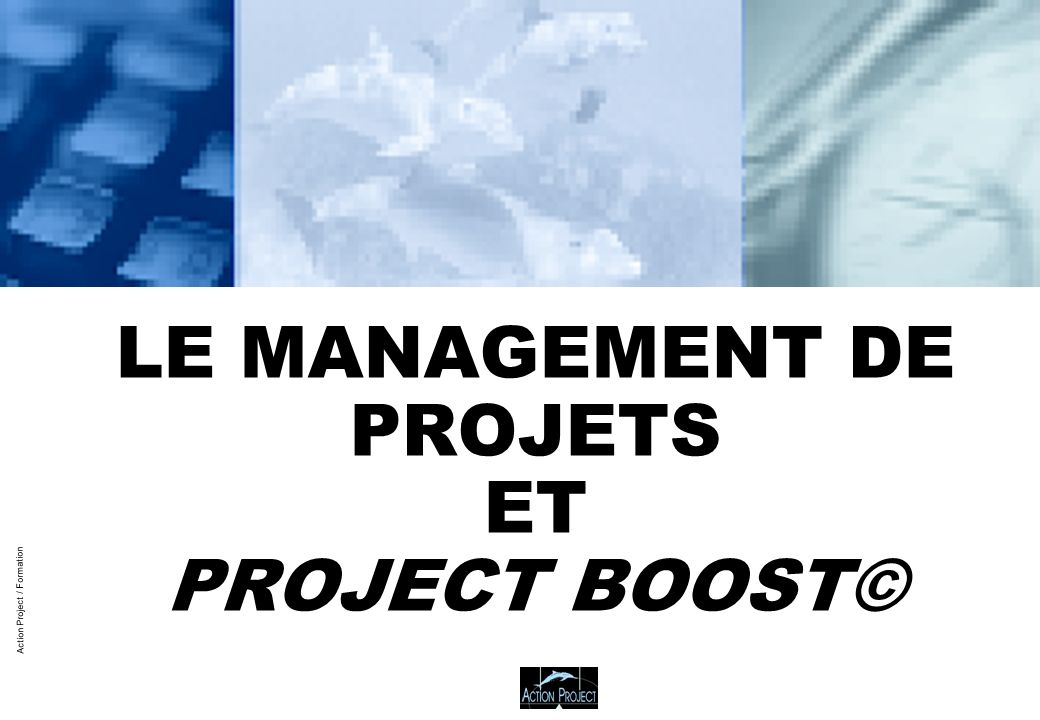 Action Project / Formation LE MANAGEMENT DE PROJETS ET PROJECT BOOST©