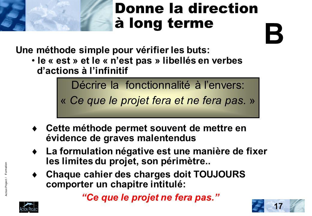 Action Project / Formation 17 Donne la direction à long terme Une méthode simple pour vérifier les buts: le « est » et le « nest pas » libellés en ver