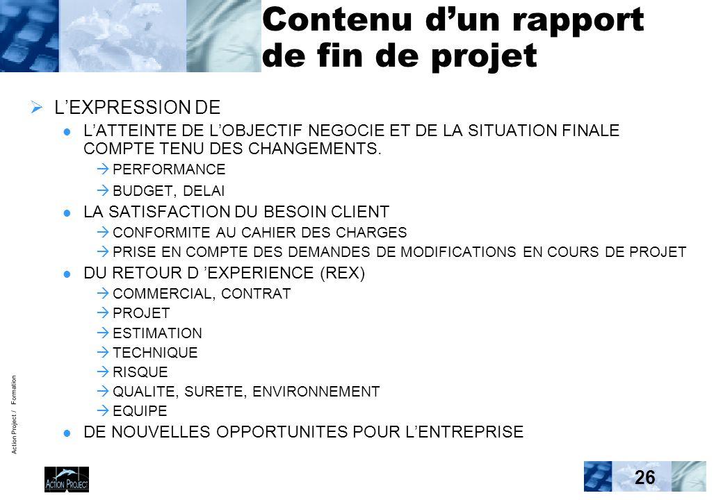 Action Project / Formation 26 Contenu dun rapport de fin de projet LEXPRESSION DE LATTEINTE DE LOBJECTIF NEGOCIE ET DE LA SITUATION FINALE COMPTE TENU