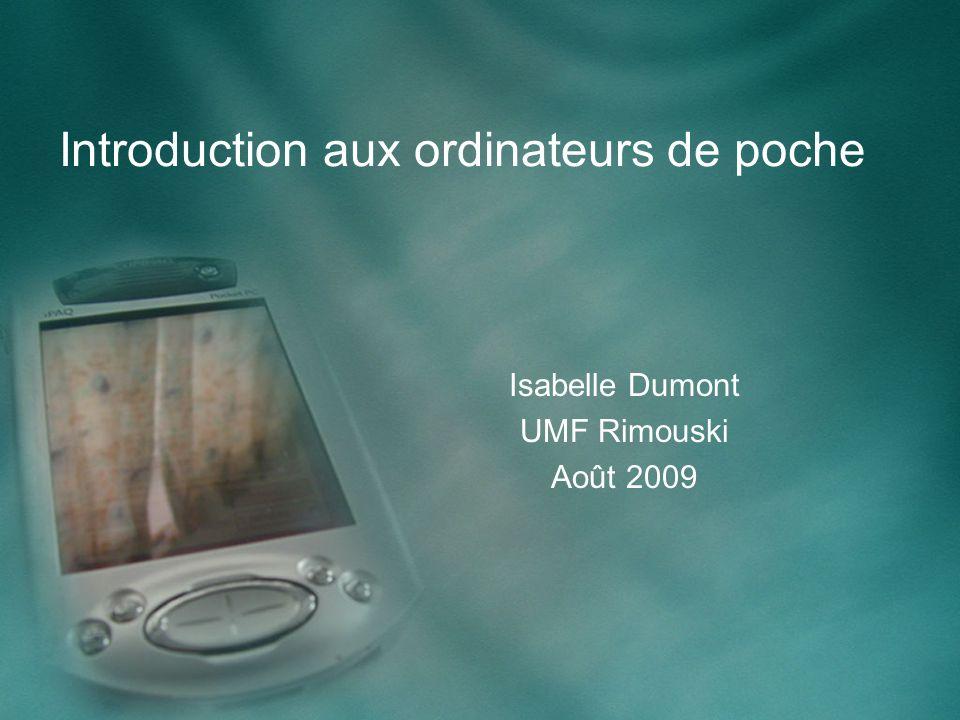 Introduction aux ordinateurs de poche Isabelle Dumont UMF Rimouski Août 2009