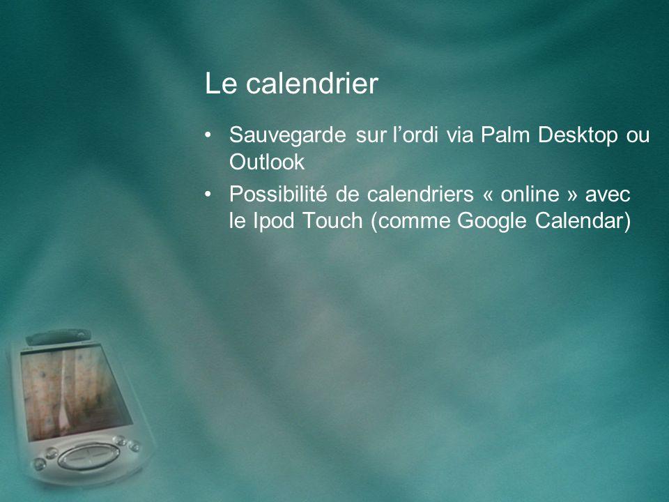 Le calendrier Sauvegarde sur lordi via Palm Desktop ou Outlook Possibilité de calendriers « online » avec le Ipod Touch (comme Google Calendar)