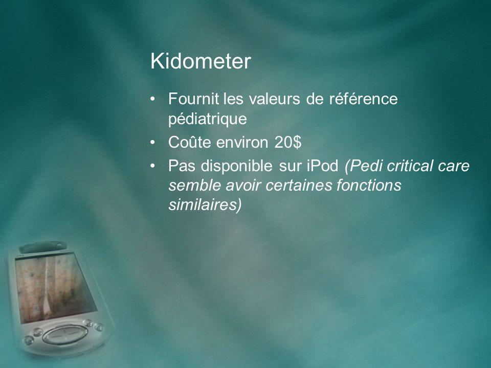 Kidometer Fournit les valeurs de référence pédiatrique Coûte environ 20$ Pas disponible sur iPod (Pedi critical care semble avoir certaines fonctions similaires)