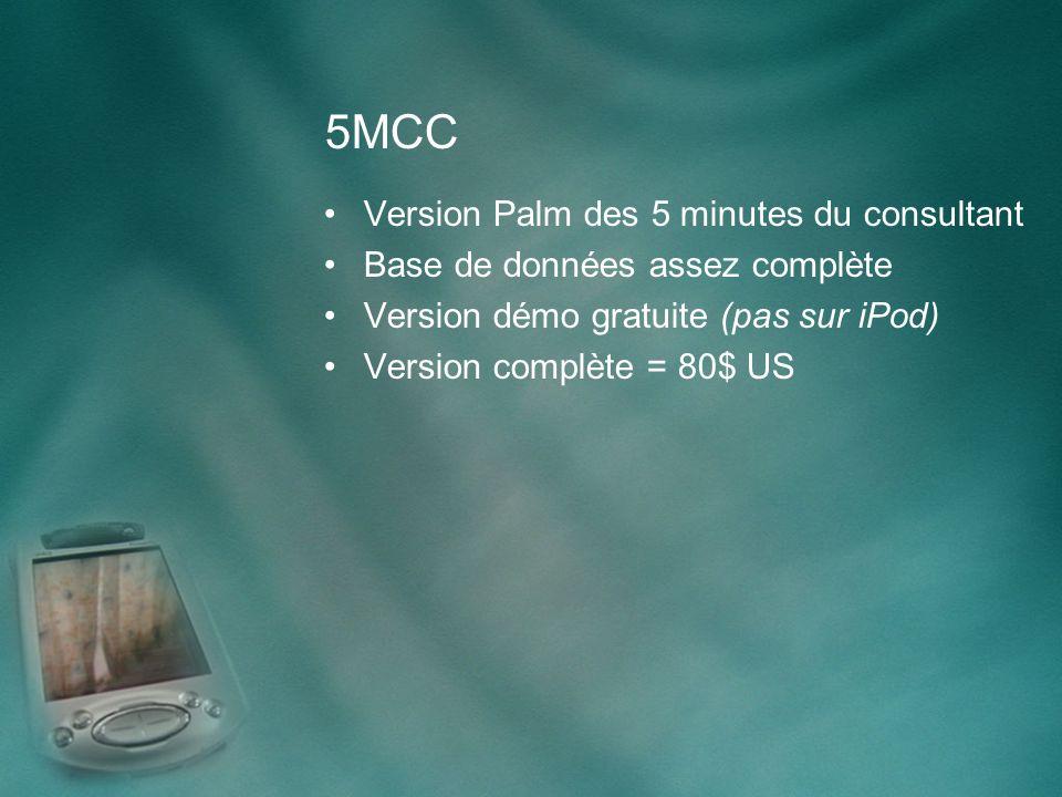 5MCC Version Palm des 5 minutes du consultant Base de données assez complète Version démo gratuite (pas sur iPod) Version complète = 80$ US