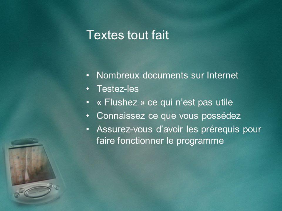 Textes tout fait Nombreux documents sur Internet Testez-les « Flushez » ce qui nest pas utile Connaissez ce que vous possédez Assurez-vous davoir les prérequis pour faire fonctionner le programme