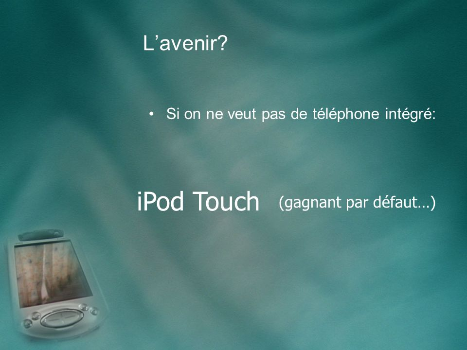 Lavenir Si on ne veut pas de téléphone intégré: iPod Touch (gagnant par défaut…)