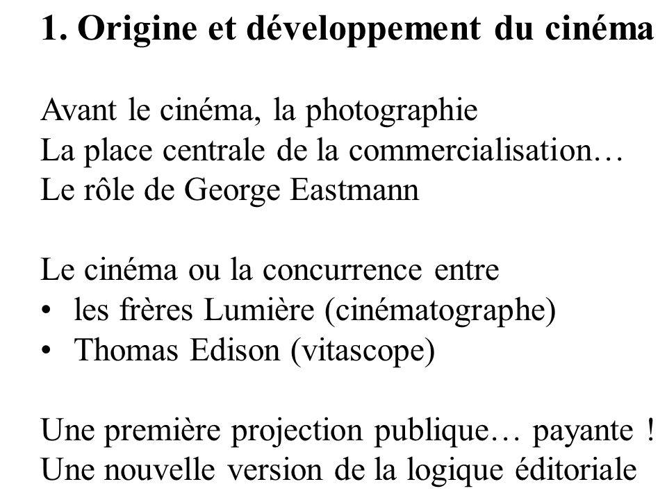 1. Origine et développement du cinéma Avant le cinéma, la photographie La place centrale de la commercialisation… Le rôle de George Eastmann Le cinéma