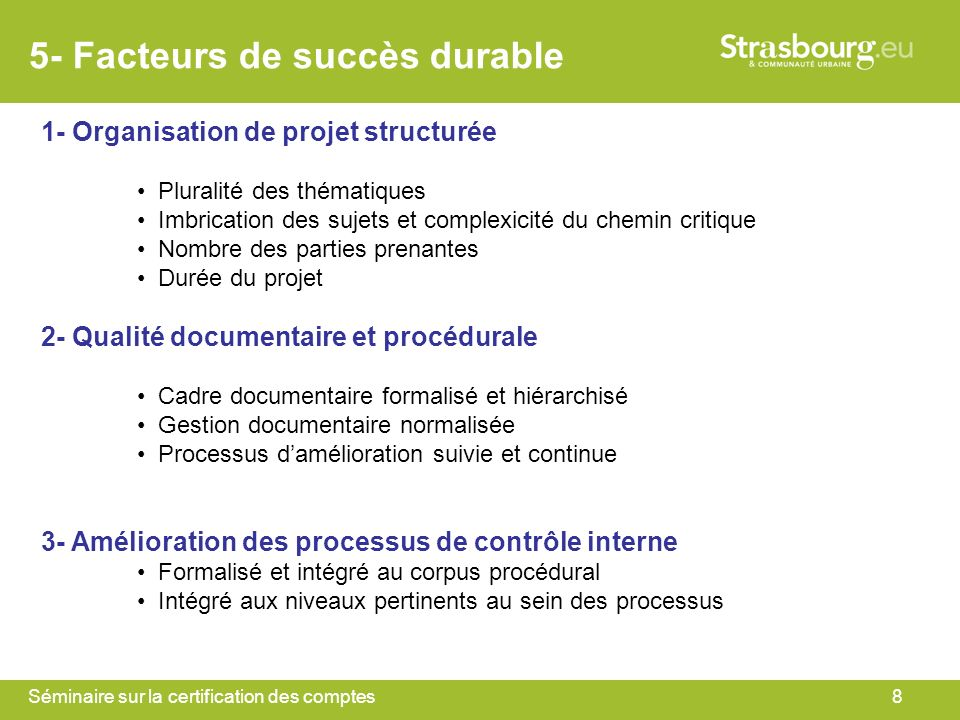 Séminaire sur la certification des comptes8 5- Facteurs de succès durable 1- Organisation de projet structurée Pluralité des thématiques Imbrication d