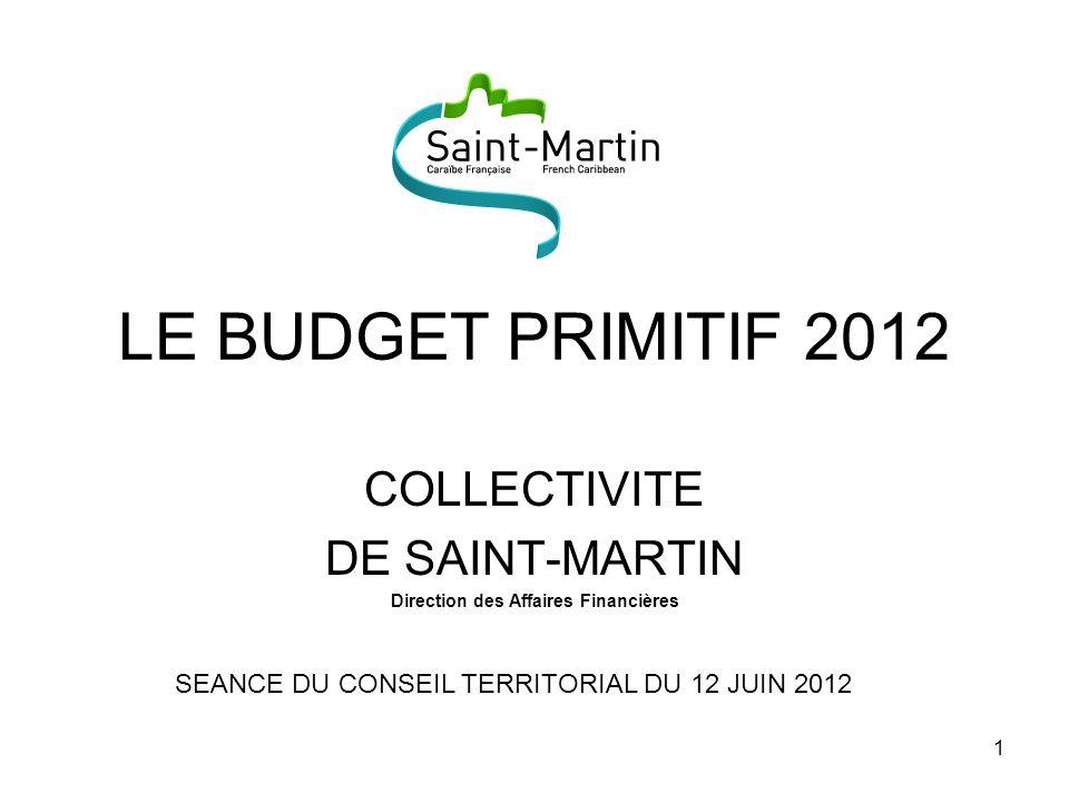 1 LE BUDGET PRIMITIF 2012 COLLECTIVITE DE SAINT-MARTIN Direction des Affaires Financières SEANCE DU CONSEIL TERRITORIAL DU 12 JUIN 2012