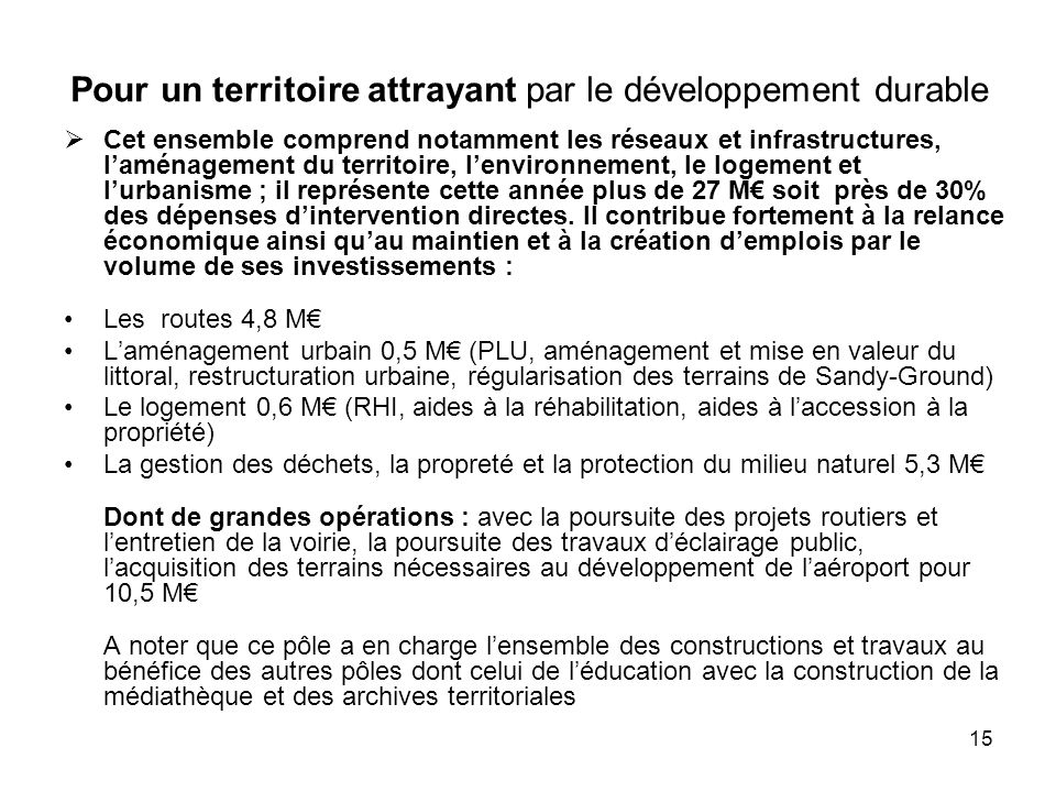 15 Pour un territoire attrayant par le développement durable Cet ensemble comprend notamment les réseaux et infrastructures, laménagement du territoir
