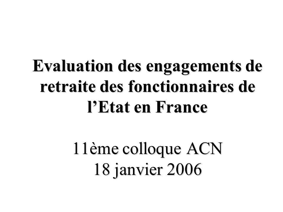 Evaluation des engagements de retraite des fonctionnaires de lEtat en France 11ème colloque ACN 18 janvier 2006