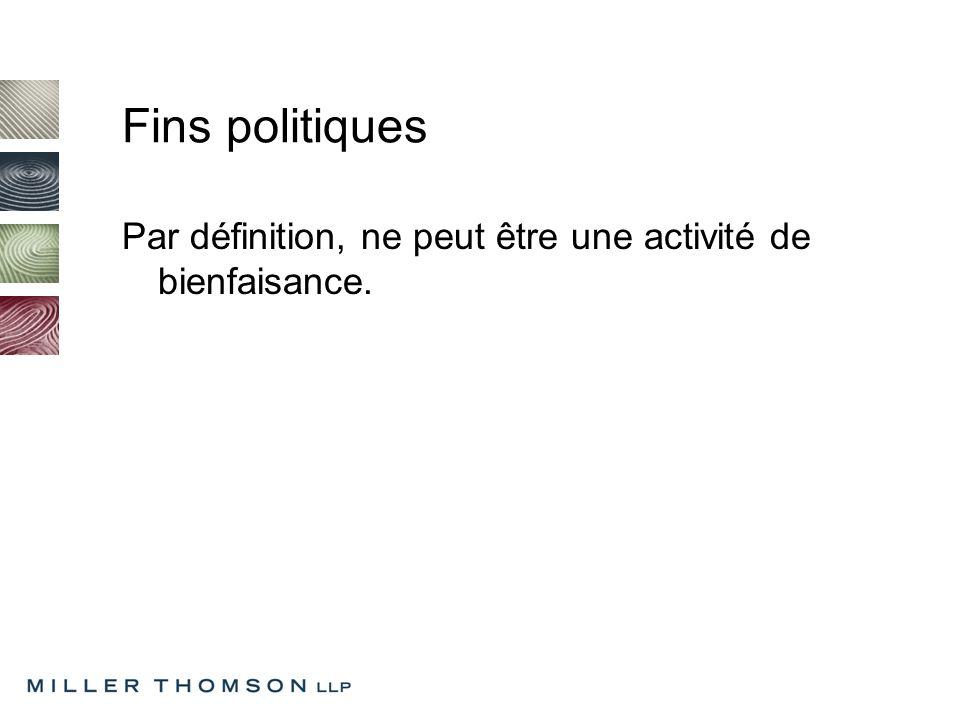 Définition de « politique » Activité : visant à appuyer ou à combattre un parti politique ou un candidat à une charge publique en particulier cherchant à obtenir le maintien, labrogation ou la modification d une loi, d une politique ou d une décision d un gouvernement quelconque au Canada ou ailleurs