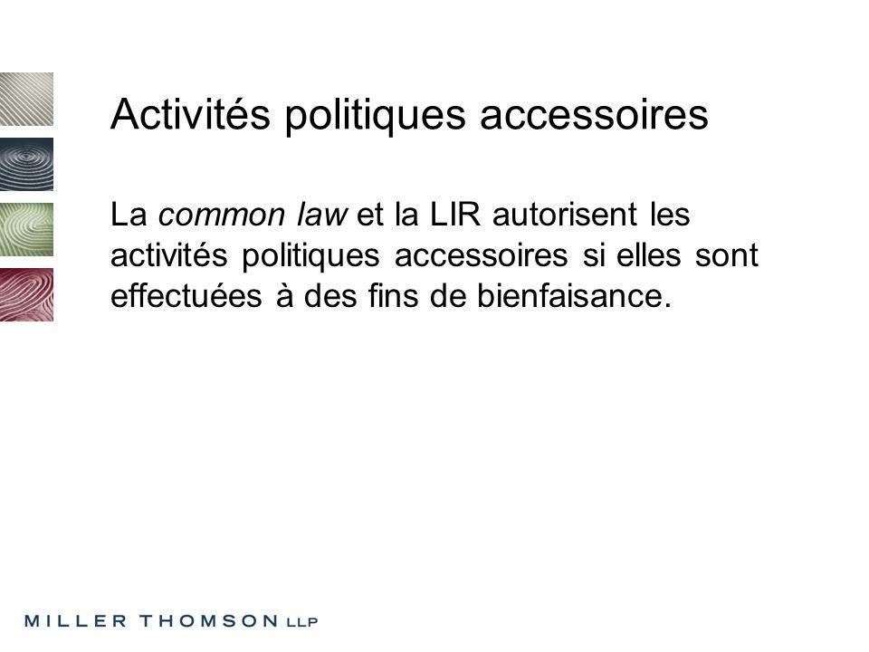 Activités politiques accessoires La common law et la LIR autorisent les activités politiques accessoires si elles sont effectuées à des fins de bienfaisance.