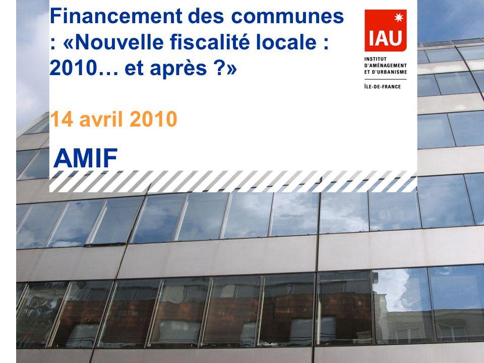 Financement des communes : «Nouvelle fiscalité locale : 2010… et après ?» 14 avril 2010 AMIF