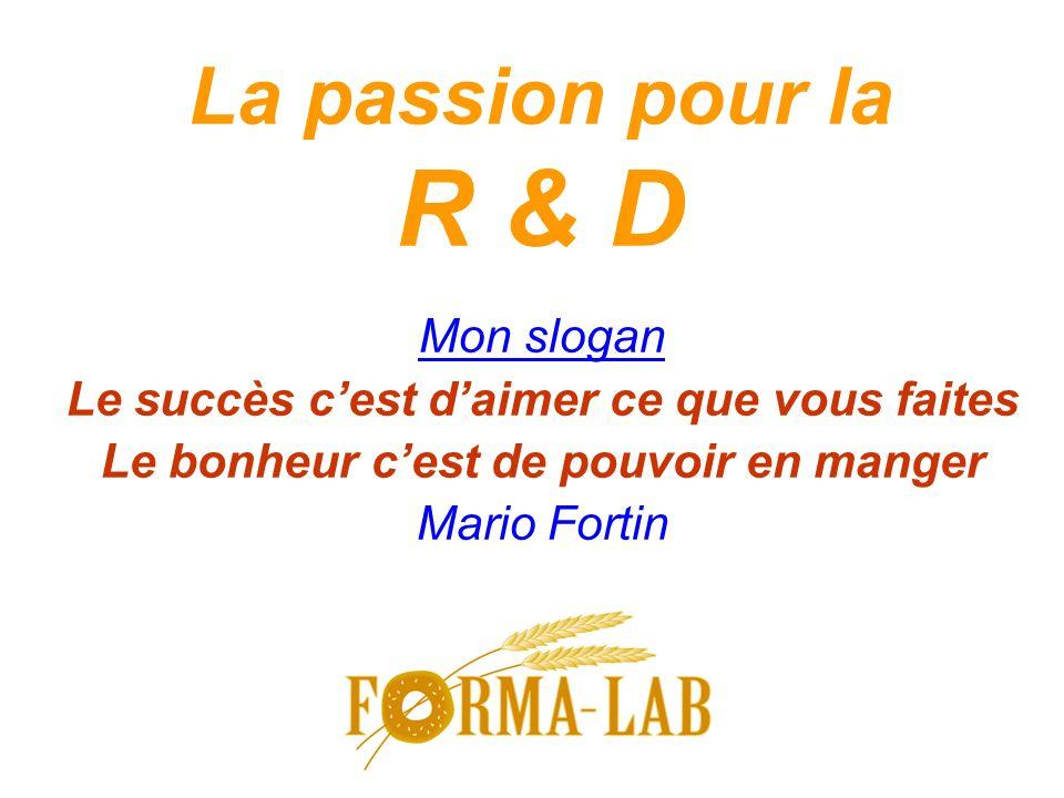 La passion pour la R & D Mon slogan Le succès cest daimer ce que vous faites Le bonheur cest de pouvoir en manger Mario Fortin