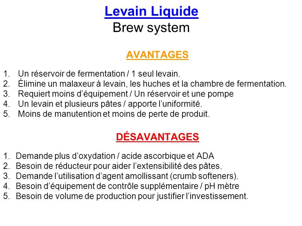 Levain Liquide Brew system AVANTAGES 1. Un réservoir de fermentation / 1 seul levain. 2. Élimine un malaxeur à levain, les huches et la chambre de fer