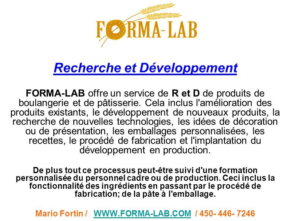 Recherche et Développement FORMA-LAB offre un service de R et D de produits de boulangerie et de pâtisserie. Cela inclus l'amélioration des produits e