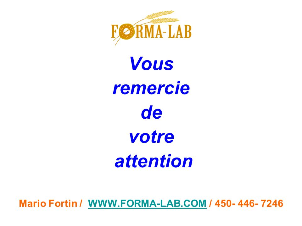 Vous remercie de votre attention Mario Fortin / WWW.FORMA-LAB.COM / 450- 446- 7246WWW.FORMA-LAB.COM