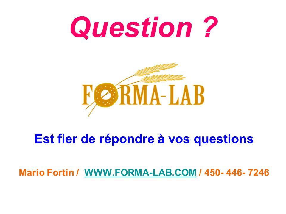 Question ? Est fier de répondre à vos questions Mario Fortin / WWW.FORMA-LAB.COM / 450- 446- 7246WWW.FORMA-LAB.COM