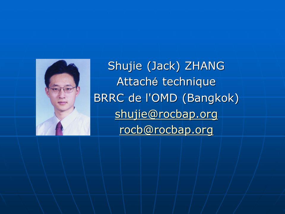 Shujie (Jack) ZHANG Attach é technique BRRC de l'OMD (Bangkok) shujie@rocbap.org rocb@rocbap.org