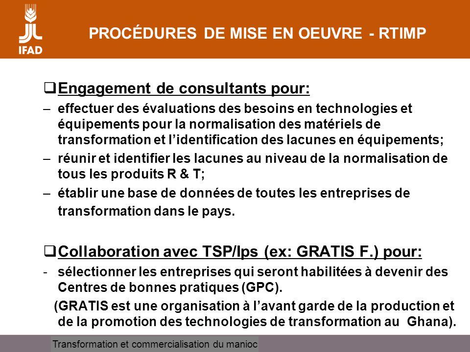 Cassava processing and marketing PROCÉDURES DE MISE EN OEUVRE - RTIMP Engagement de consultants pour: –effectuer des évaluations des besoins en techno
