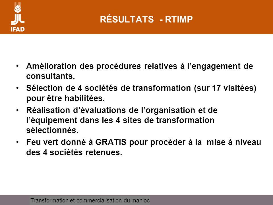 Cassava processing and marketing RÉSULTATS - RTIMP Amélioration des procédures relatives à lengagement de consultants. Sélection de 4 sociétés de tran