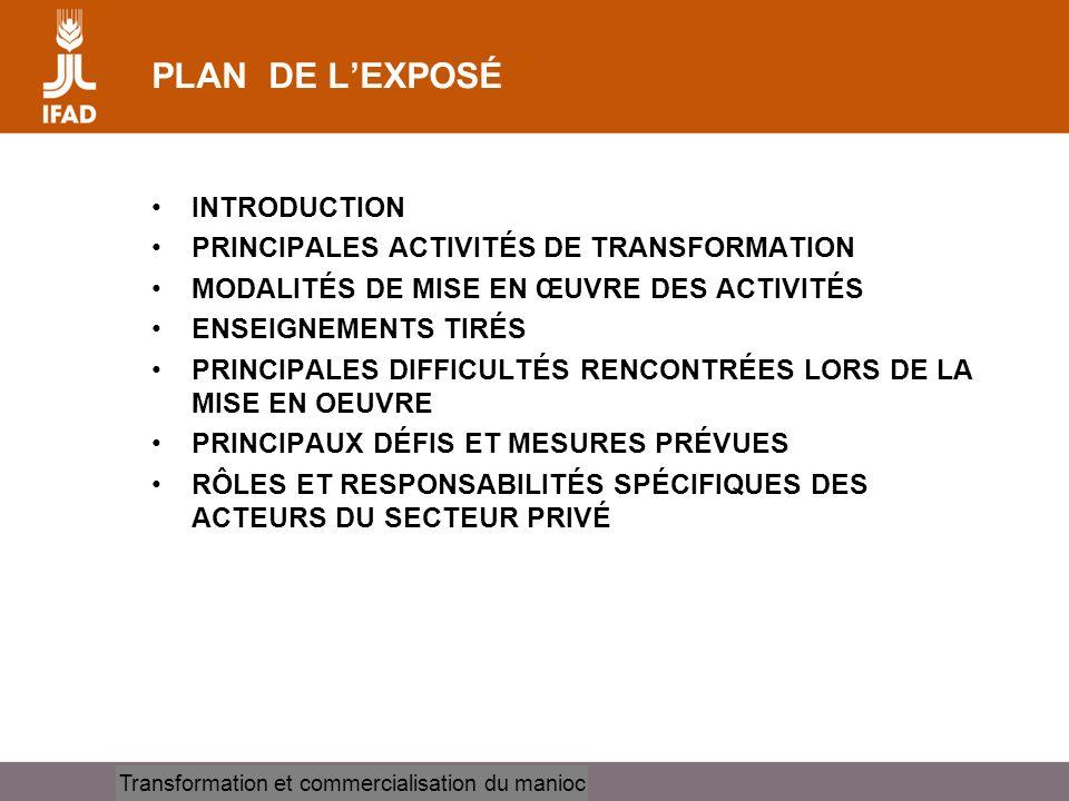 Cassava processing and marketing PLAN DE LEXPOSÉ INTRODUCTION PRINCIPALES ACTIVITÉS DE TRANSFORMATION MODALITÉS DE MISE EN ŒUVRE DES ACTIVITÉS ENSEIGN