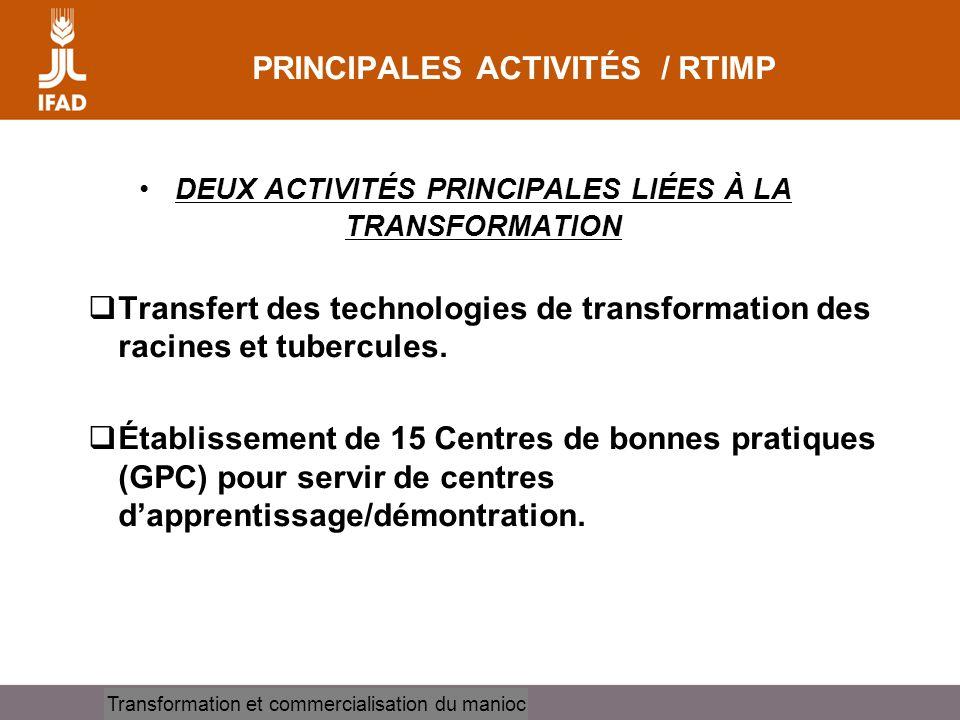 Cassava processing and marketing PRINCIPALES ACTIVITÉS / RTIMP DEUX ACTIVITÉS PRINCIPALES LIÉES À LA TRANSFORMATION Transfert des technologies de transformation des racines et tubercules.