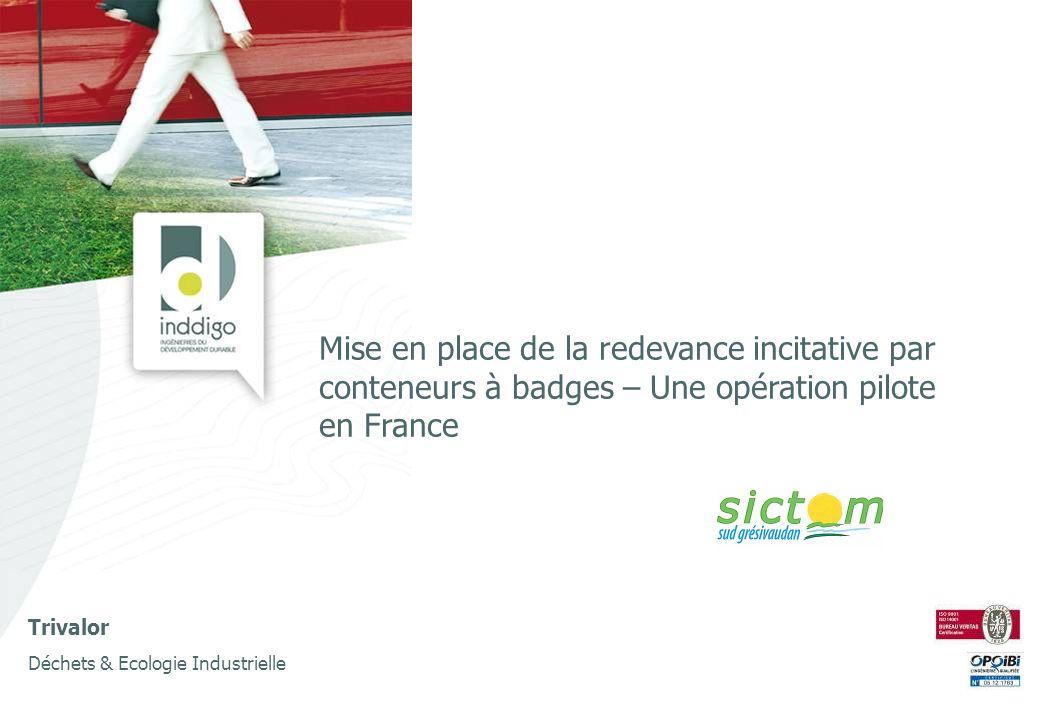 Trivalor Déchets & Ecologie Industrielle Mise en place de la redevance incitative par conteneurs à badges – Une opération pilote en France