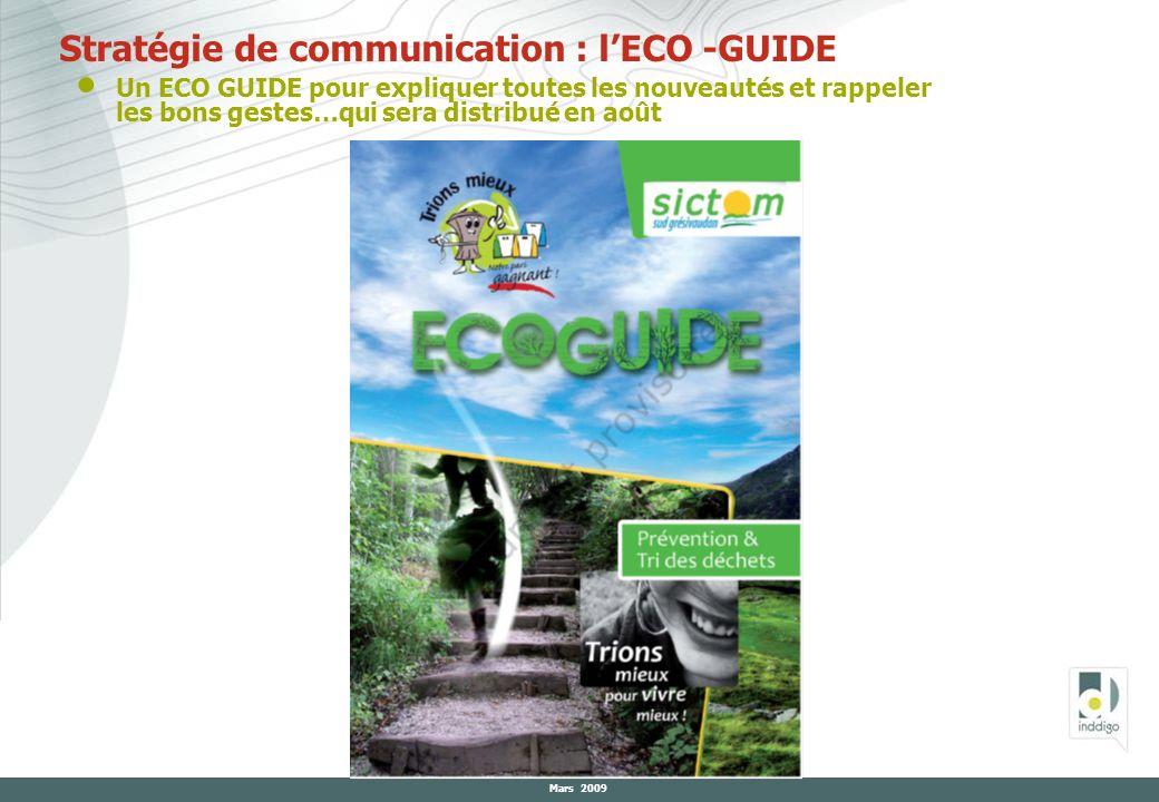 Mars 2009 Stratégie de communication : lECO -GUIDE Un ECO GUIDE pour expliquer toutes les nouveautés et rappeler les bons gestes…qui sera distribué en