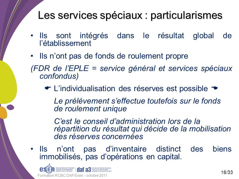 Les services spéciaux : particularismes Ils sont intégrés dans le résultat global de létablissement Ils nont pas de fonds de roulement propre (FDR de