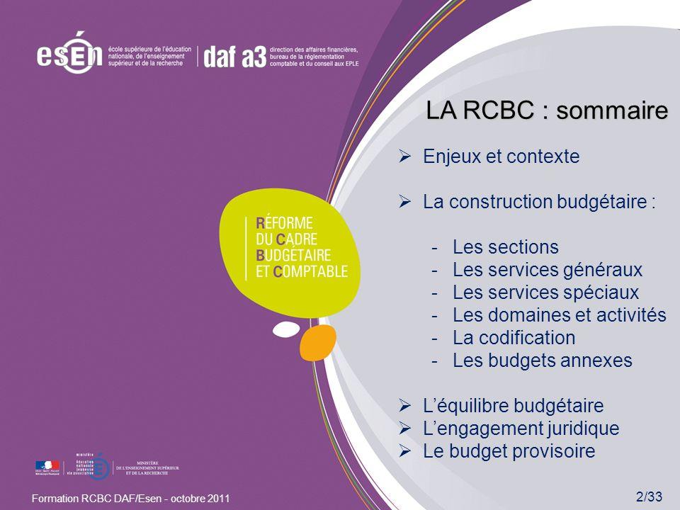 2/33 Formation RCBC DAF/Esen - octobre 2011 LA RCBC : sommaire Enjeux et contexte La construction budgétaire : -Les sections -Les services généraux -L