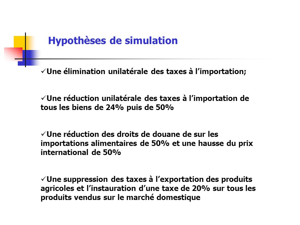 Hypothèses de simulation Une élimination unilatérale des taxes à limportation; Une réduction unilatérale des taxes à limportation de tous les biens de